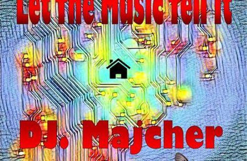 DJ. Majcher - Let The Music Tell It