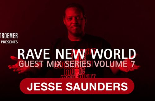 RAVE NEW WORLD - Guest Mix Series Volume 7 - JESSE SAUNDERS pr. by FM STROEMER
