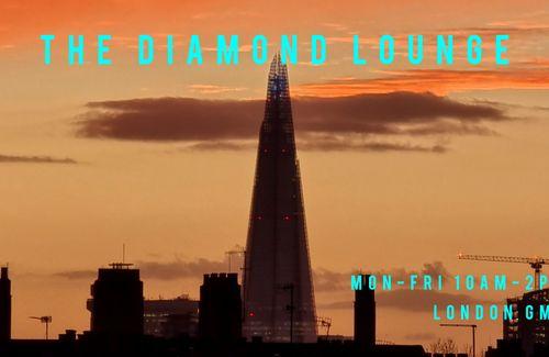 The Diamond Lounge Live!!! Monday - Friday 10am-2pm London GMT.