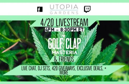 420 LiveStream Today- Golf Clap, Masteria, & Qlank - Presented by Utopia Gardens