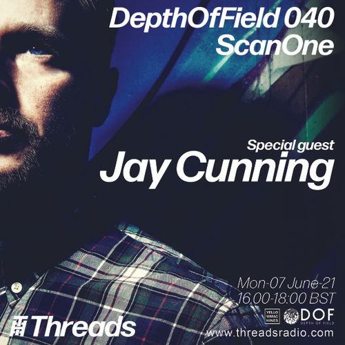 Jay Cunning Guest mix - Depth Of Field | ScanOne [07/06/2021]