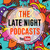 The Late Night Podcasts
