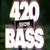 420bassshow
