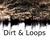 Dirt & Loops