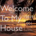 Welcome To My House 001