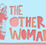The Other Woman - 18th May 2017