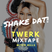 SHAKE DAT! Live TWERK Quickhitter Mix