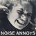 Noise Annoys #1