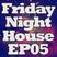 Friday Night House EP05 09/09/11