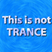 This is not Trance