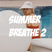 Summer Breathe 2