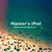 Hipster's iPod — Guest Mix on Big Echo
