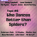 Tape #6: Who Dances Better Than Spiders?
