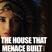 The House That Menace Built - Jul 2017
