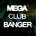 Mega Club Banger