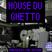 House Du Ghetto !