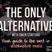 The Only Alternative - Saturday 29th November