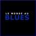 LE MONDE AU BLUES : HEBDOMADAIRE 1 SEPTEMBRE 2021