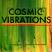 COSMIC VIBRATIONS!