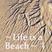 Life is a Beach ~~~~ 1