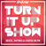 Turnitup Show