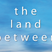 The Land Between - Week 2   Meltdown and Provision