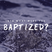 Into What Were You Baptized?