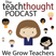 The TeachThought Podcast Ep. 77 Growing Educational Excellence Through Equity