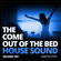 THE COME OUT OF THE BED HOUSE SOUND - second try image