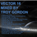 Vector 16 (Progressive and Atmospheric House, Breaks, and Trance) Mixed by Troy Gordon image