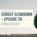 Sunday Slowdown - Episode Thirty-Nine image