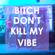 Don't kill mah vibe image