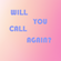 WILL YOU CALL AGAIN? image