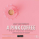 pink coffee episode N13radio show passion and music https://www.clubradio.one/ intro by karlot pink image