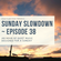Sunday Slowdown - Episode Thirty-Eight image