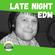 Late Night EDM - 08 JAN 2021 image