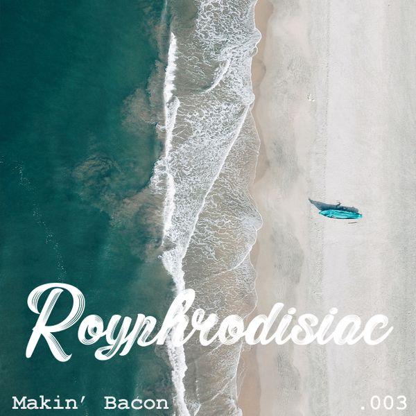 Royphrodisiac 003 - Makin' Bacon