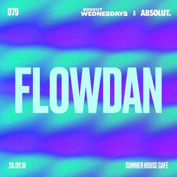 Boxout Wednesdays 079.2 x Absolut - Flowdan