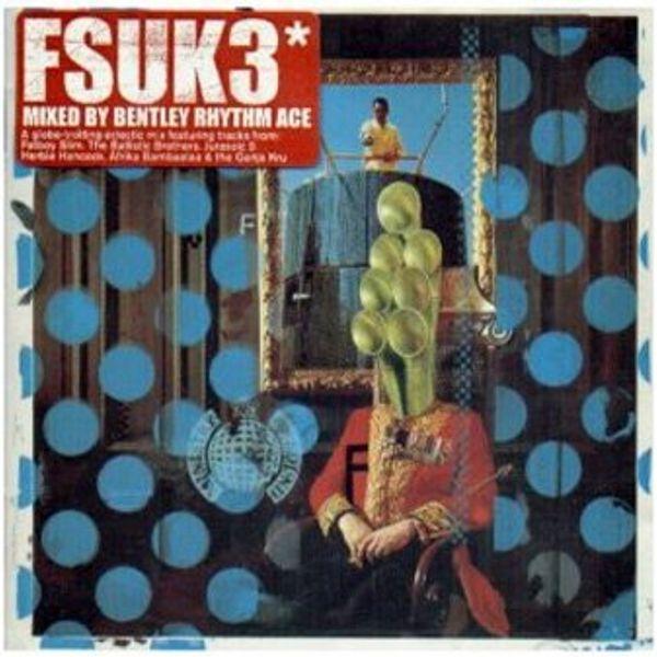 Bentley Rhythm Ace - FSUK3 - Disc 1 by Keith Grennan | Mixcloud
