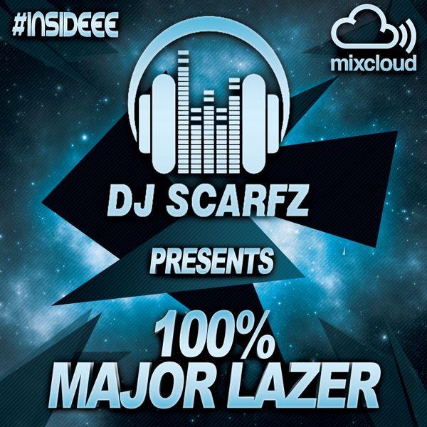 100% MAJOR LAZER - MIXED BY @DJ_SCARFZ #INSIDEEE by Dj_Scarfz
