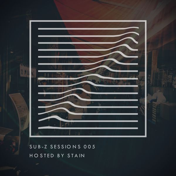 Sub-Z Sessions 005 - Stain