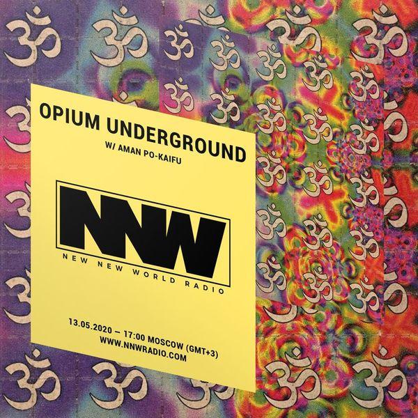 Opium Underground w/ Aman Po-Kaifu - 13th May 2020