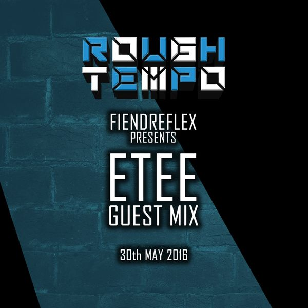 ETEE Guest Mix on Rough Tempo (FiendReflex Show, Mon 30th May)