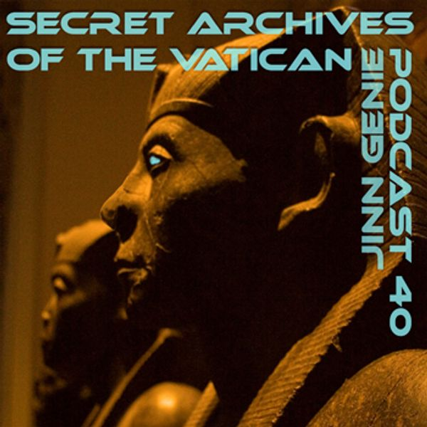 Jinn Genie - Secret Archives of the Vatican Podcast 40 by
