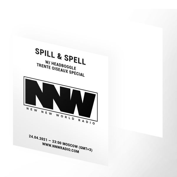 Spill & Spell w/ Headboggle - Trente Oiseaux special 24th April 2021