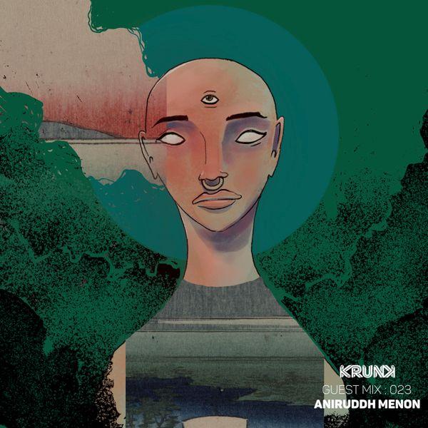 KRUNK Guest Mix 023 :: Aniruddh Menon