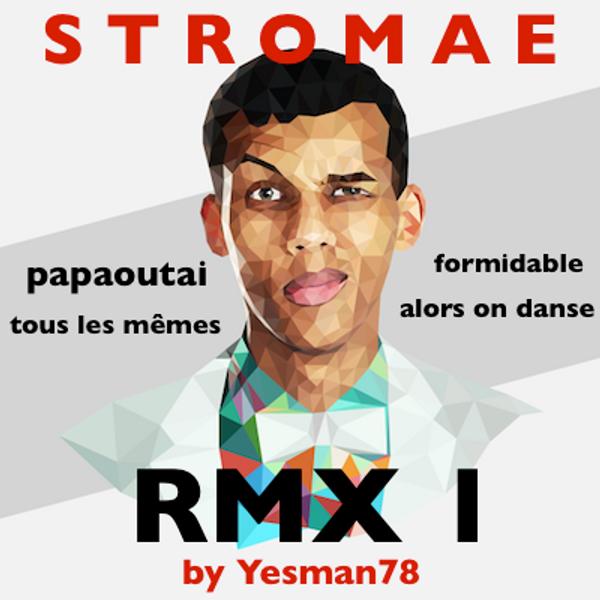stromae remix 01 formidable papaoutai tous les mêmes alors on