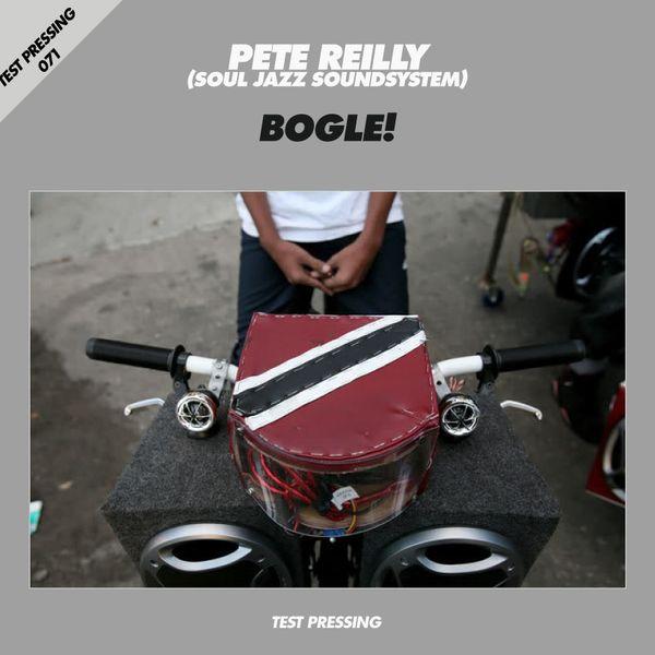 Test Pressing 071 / Pete Reilly (Soul Jazz Soundsystem) / Bogle by