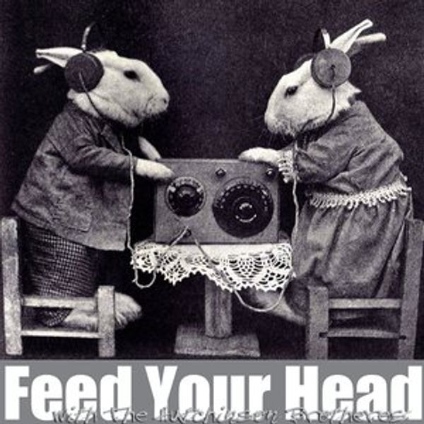 Feed Your Head With The Hutchinson Brothers 7th February With Guest Javier Busto Part 2