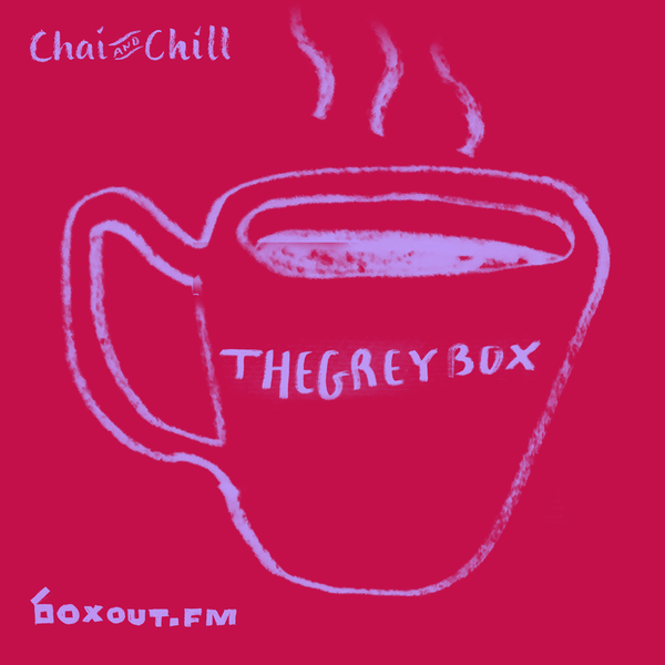 Chai and Chill 037 - thegreybox